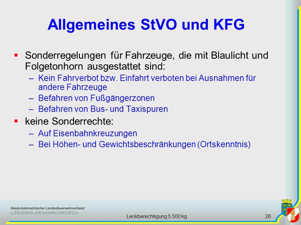 Lenkberechtigung 5.500 kg26 Allgemeines StVO und KFG Sonderregelungen für Fahrzeuge, die mit Blaulicht und Folgetonhorn ausgestattet sind: –Kein Fahrv