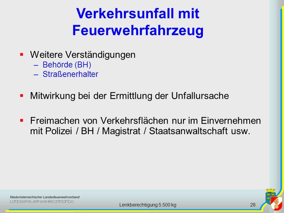 Lenkberechtigung 5.500 kg28 Weitere Verständigungen –Behörde (BH) –Straßenerhalter Mitwirkung bei der Ermittlung der Unfallursache Freimachen von Verk