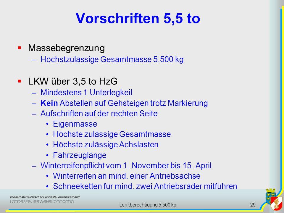 Lenkberechtigung 5.500 kg29 Vorschriften 5,5 to Massebegrenzung –Höchstzulässige Gesamtmasse 5.500 kg LKW über 3,5 to HzG –Mindestens 1 Unterlegkeil –