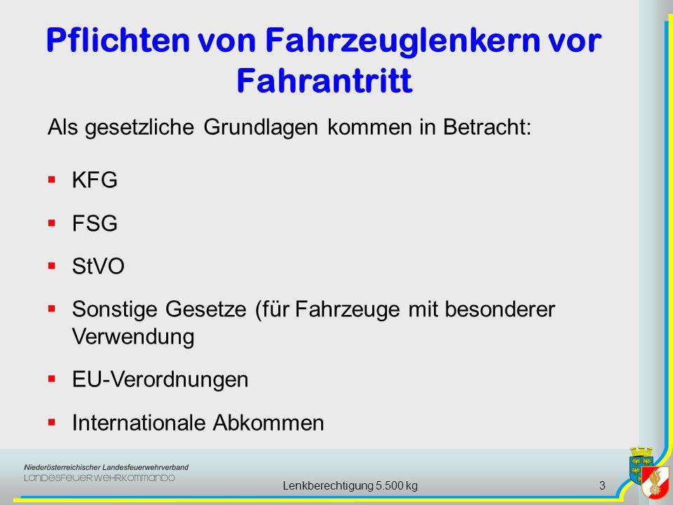 Lenkberechtigung 5.500 kg3 Als gesetzliche Grundlagen kommen in Betracht: KFG FSG StVO Sonstige Gesetze (für Fahrzeuge mit besonderer Verwendung EU-Ve