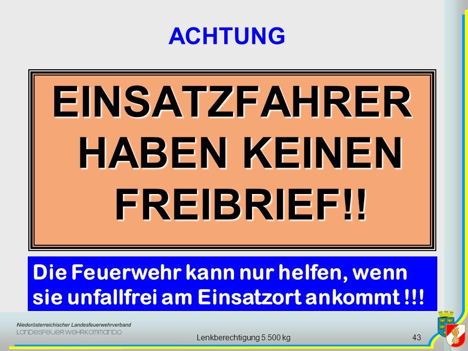 Lenkberechtigung 5.500 kg43 EINSATZFAHRER HABEN KEINEN FREIBRIEF!! ACHTUNG Die Feuerwehr kann nur helfen, wenn sie unfallfrei am Einsatzort ankommt !!