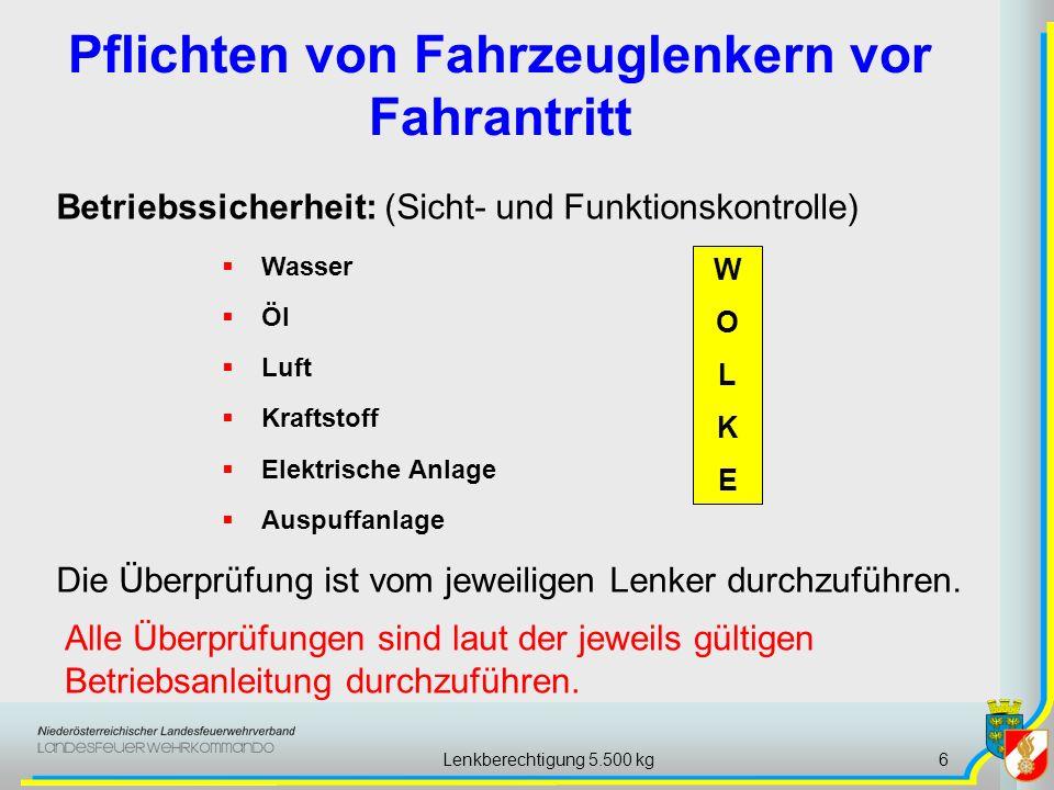 Lenkberechtigung 5.500 kg6 Pflichten von Fahrzeuglenkern vor Fahrantritt Wasser Öl Luft Kraftstoff Elektrische Anlage Auspuffanlage Betriebssicherheit