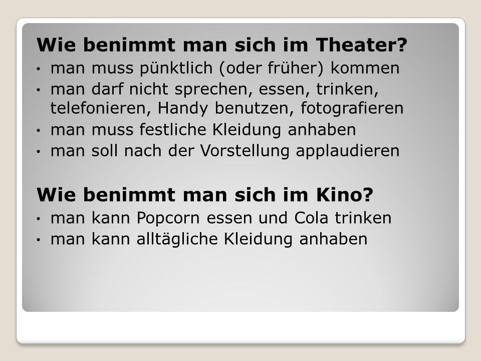 Wie benimmt man sich im Theater? man muss pünktlich (oder früher) kommen man darf nicht sprechen, essen, trinken, telefonieren, Handy benutzen, fotogr