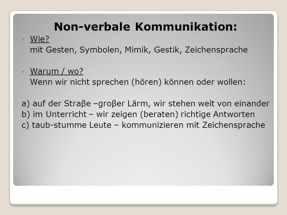 Non-verbale Kommunikation: Wie? - mit Gesten, Symbolen, Mimik, Gestik, Zeichensprache Warum / wo? - Wenn wir nicht sprechen (hören) können oder wollen