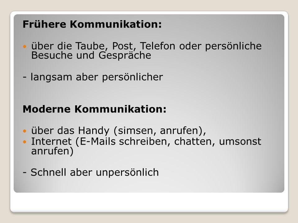 Frühere Kommunikation: über die Taube, Post, Telefon oder persönliche Besuche und Gespräche - langsam aber persönlicher Moderne Kommunikation: über da