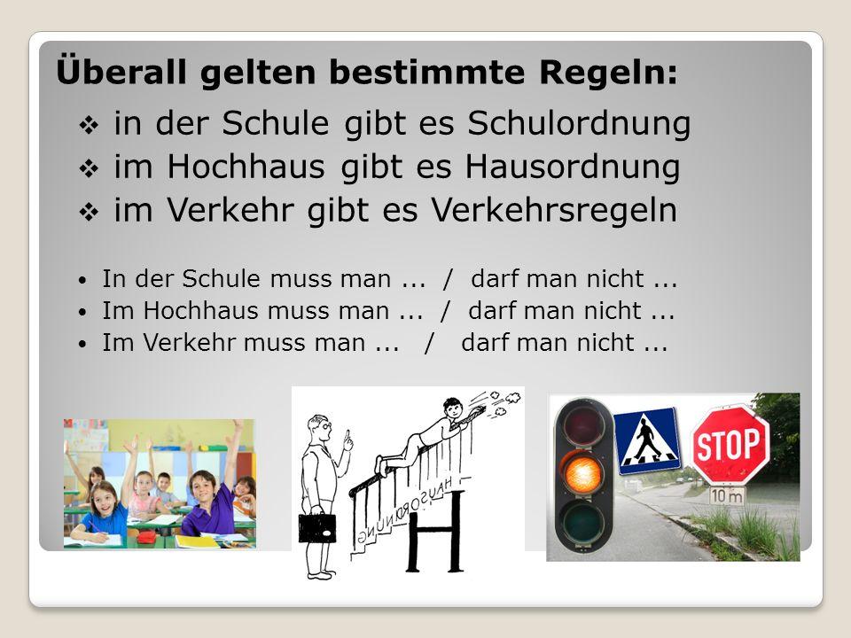 in der Schule gibt es Schulordnung im Hochhaus gibt es Hausordnung im Verkehr gibt es Verkehrsregeln In der Schule muss man... / darf man nicht... Im