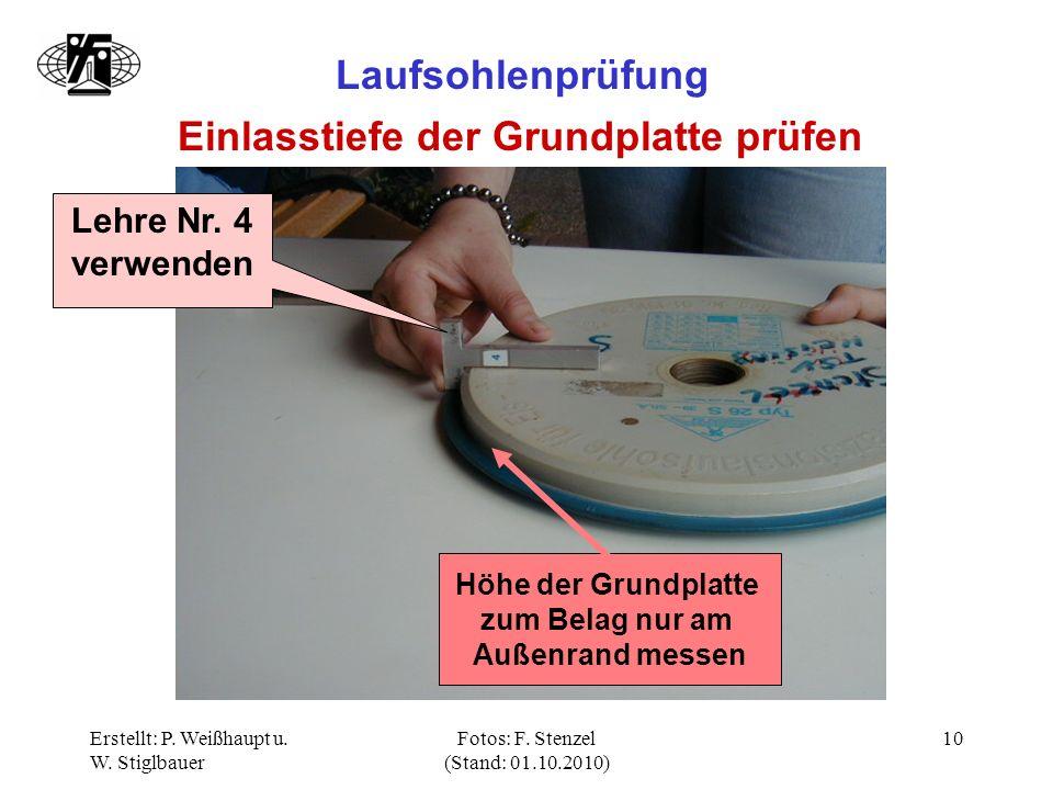 Erstellt: P. Weißhaupt u. W. Stiglbauer Fotos: F. Stenzel (Stand: 01.10.2010) 10 Laufsohlenprüfung Einlasstiefe der Grundplatte prüfen Lehre Nr. 4 ver