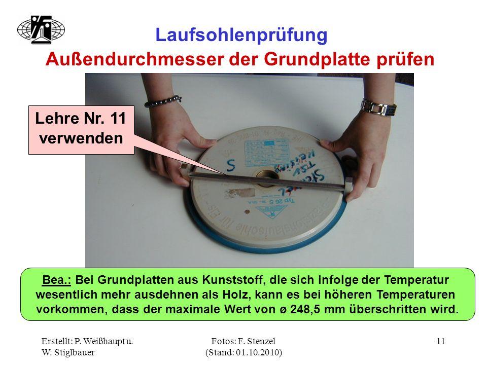 Erstellt: P. Weißhaupt u. W. Stiglbauer Fotos: F. Stenzel (Stand: 01.10.2010) 11 Laufsohlenprüfung Außendurchmesser der Grundplatte prüfen Lehre Nr. 1