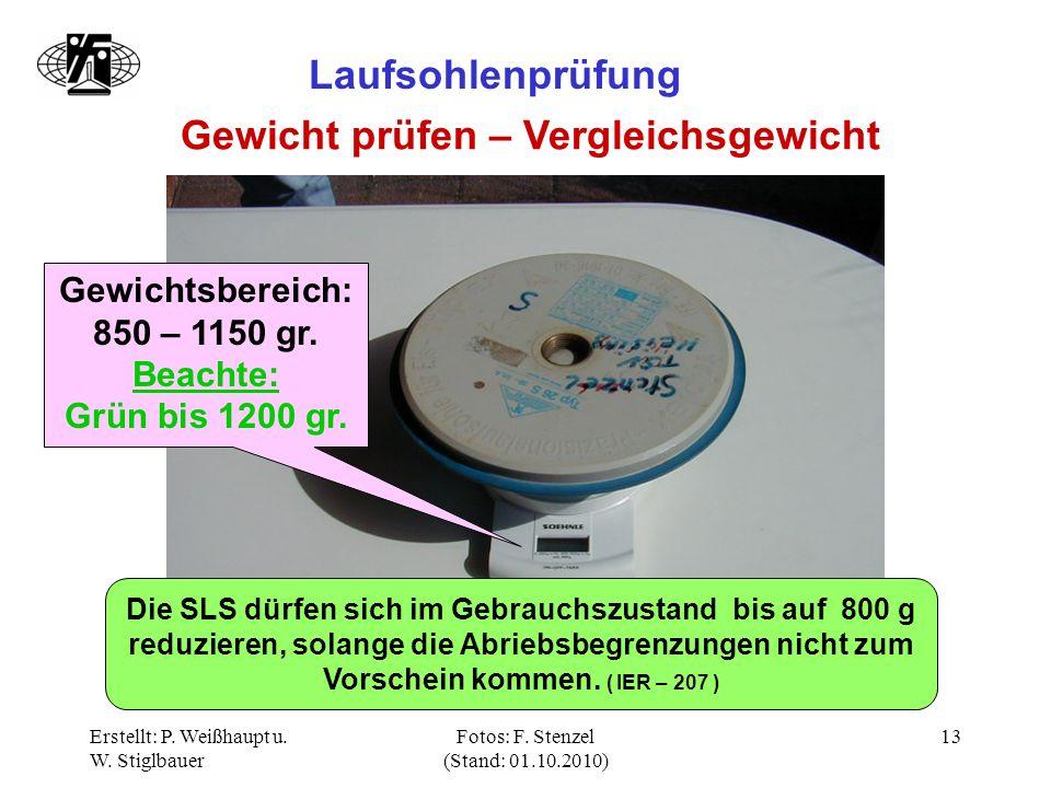 Erstellt: P. Weißhaupt u. W. Stiglbauer Fotos: F. Stenzel (Stand: 01.10.2010) 13 Laufsohlenprüfung Gewicht prüfen – Vergleichsgewicht Gewichtsbereich: