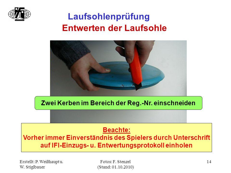 Erstellt: P. Weißhaupt u. W. Stiglbauer Fotos: F. Stenzel (Stand: 01.10.2010) 14 Laufsohlenprüfung Entwerten der Laufsohle Zwei Kerben im Bereich der