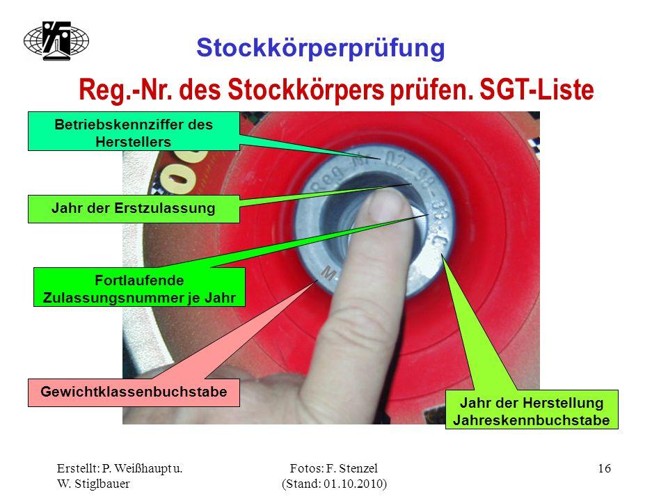 Erstellt: P. Weißhaupt u. W. Stiglbauer Fotos: F. Stenzel (Stand: 01.10.2010) 16 Stockkörperprüfung Reg.-Nr. des Stockkörpers prüfen. SGT-Liste Betrie