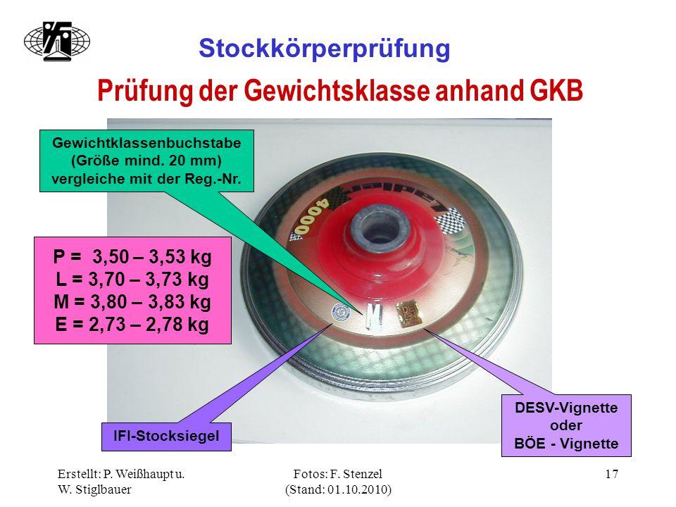 Erstellt: P. Weißhaupt u. W. Stiglbauer Fotos: F. Stenzel (Stand: 01.10.2010) 17 Stockkörperprüfung Prüfung der Gewichtsklasse anhand GKB Gewichtklass