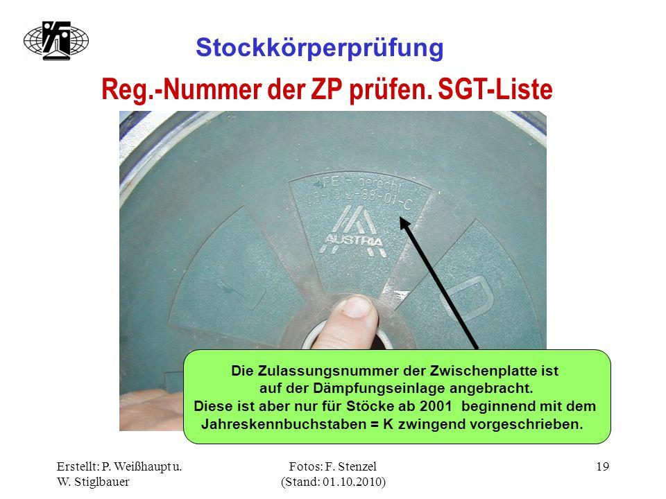 Erstellt: P. Weißhaupt u. W. Stiglbauer Fotos: F. Stenzel (Stand: 01.10.2010) 19 Stockkörperprüfung Reg.-Nummer der ZP prüfen. SGT-Liste Die Zulassung