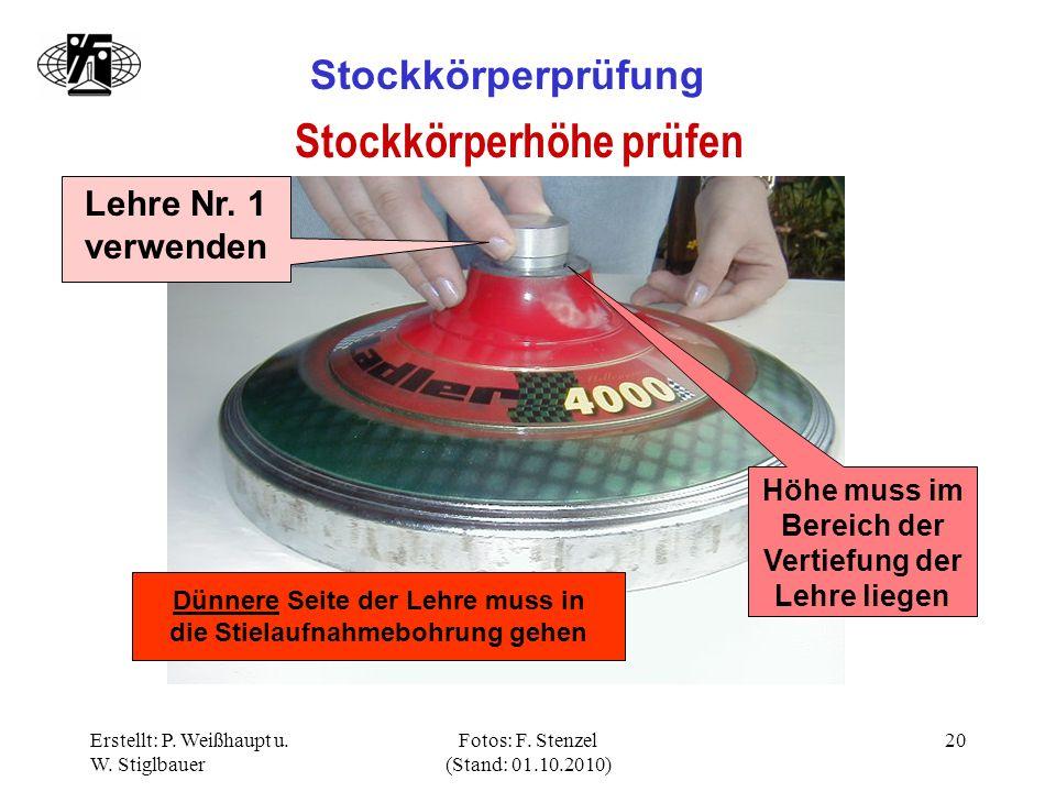 Erstellt: P. Weißhaupt u. W. Stiglbauer Fotos: F. Stenzel (Stand: 01.10.2010) 20 Stockkörperprüfung Stockkörperhöhe prüfen Lehre Nr. 1 verwenden Höhe