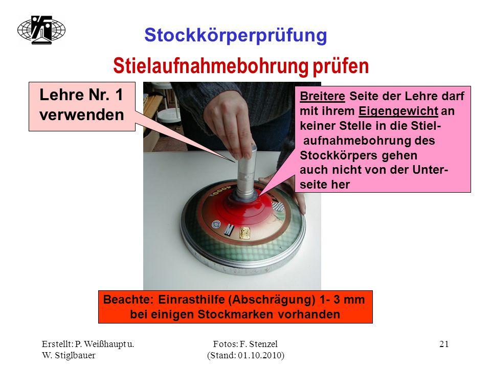 Erstellt: P. Weißhaupt u. W. Stiglbauer Fotos: F. Stenzel (Stand: 01.10.2010) 21 Stockkörperprüfung Stielaufnahmebohrung prüfen Lehre Nr. 1 verwenden
