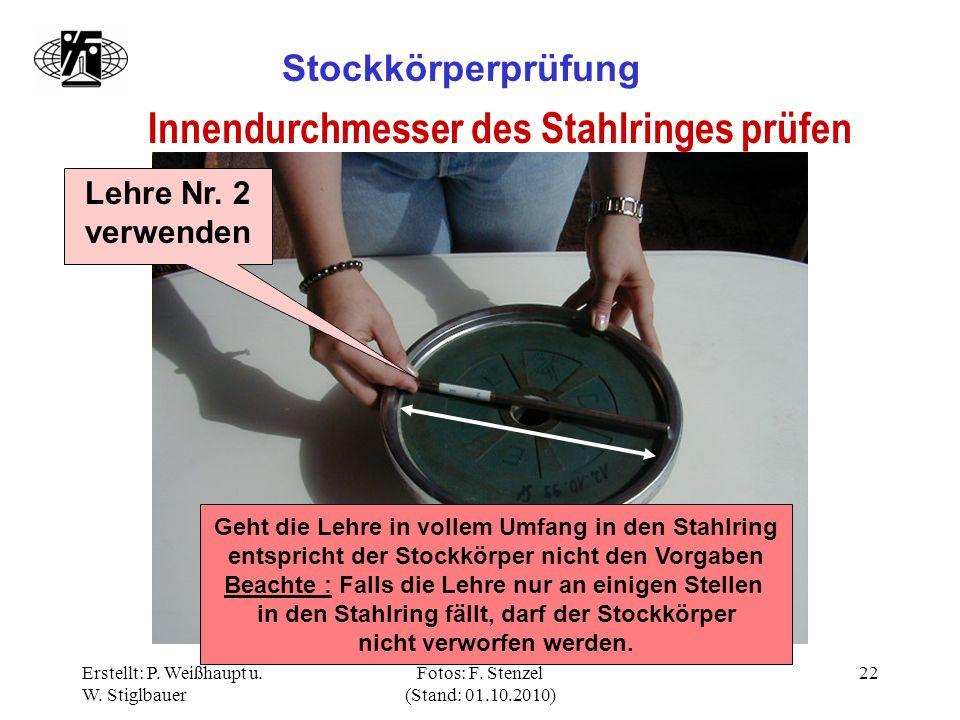 Erstellt: P. Weißhaupt u. W. Stiglbauer Fotos: F. Stenzel (Stand: 01.10.2010) 22 Stockkörperprüfung Innendurchmesser des Stahlringes prüfen Lehre Nr.