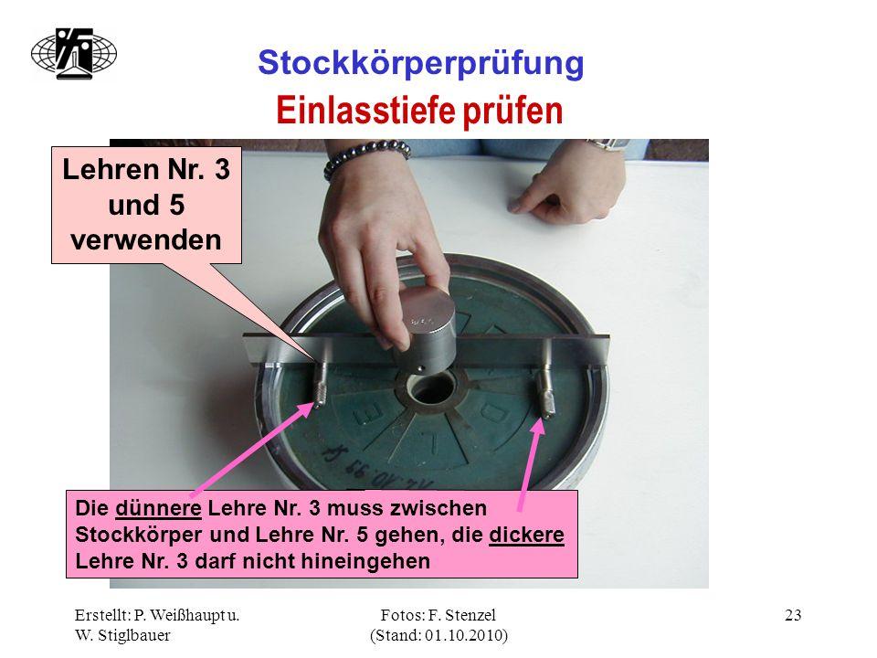 Erstellt: P. Weißhaupt u. W. Stiglbauer Fotos: F. Stenzel (Stand: 01.10.2010) 23 Stockkörperprüfung Einlasstiefe prüfen Lehren Nr. 3 und 5 verwenden D