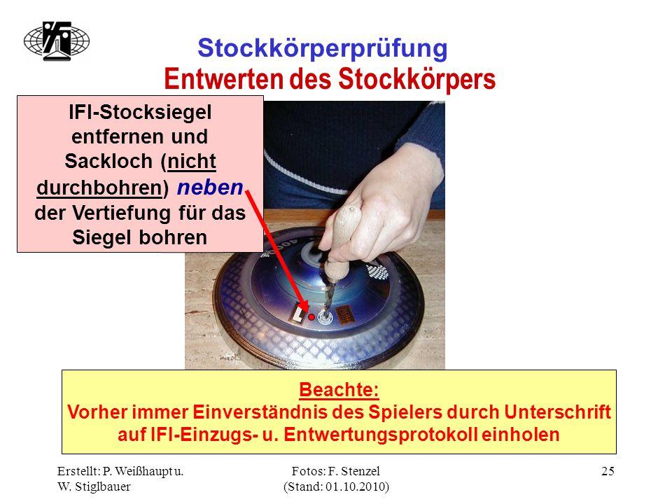 Erstellt: P. Weißhaupt u. W. Stiglbauer Fotos: F. Stenzel (Stand: 01.10.2010) 25 Stockkörperprüfung Entwerten des Stockkörpers IFI-Stocksiegel entfern