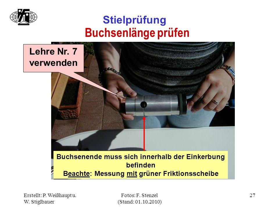 Erstellt: P. Weißhaupt u. W. Stiglbauer Fotos: F. Stenzel (Stand: 01.10.2010) 27 Stielprüfung Buchsenlänge prüfen Lehre Nr. 7 verwenden Buchsenende mu