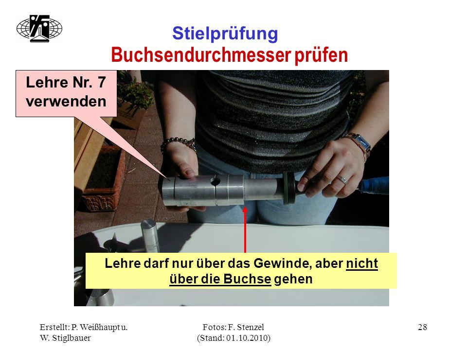 Erstellt: P. Weißhaupt u. W. Stiglbauer Fotos: F. Stenzel (Stand: 01.10.2010) 28 Stielprüfung Buchsendurchmesser prüfen Lehre Nr. 7 verwenden Lehre da