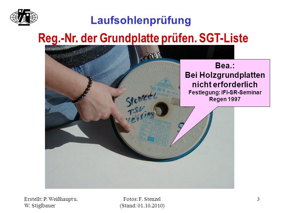 Erstellt: P. Weißhaupt u. W. Stiglbauer Fotos: F. Stenzel (Stand: 01.10.2010) 3 Reg.-Nr. der Grundplatte prüfen. SGT-Liste Laufsohlenprüfung Bea.: Bei