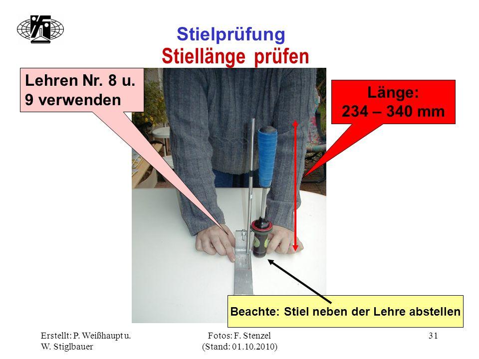 Erstellt: P. Weißhaupt u. W. Stiglbauer Fotos: F. Stenzel (Stand: 01.10.2010) 31 Stielprüfung Stiellänge prüfen Lehren Nr. 8 u. 9 verwenden Länge: 234