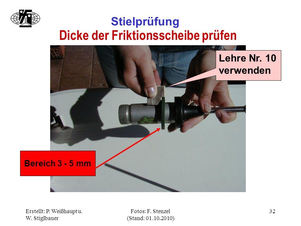 Erstellt: P. Weißhaupt u. W. Stiglbauer Fotos: F. Stenzel (Stand: 01.10.2010) 32 Stielprüfung Dicke der Friktionsscheibe prüfen Lehre Nr. 10 verwenden