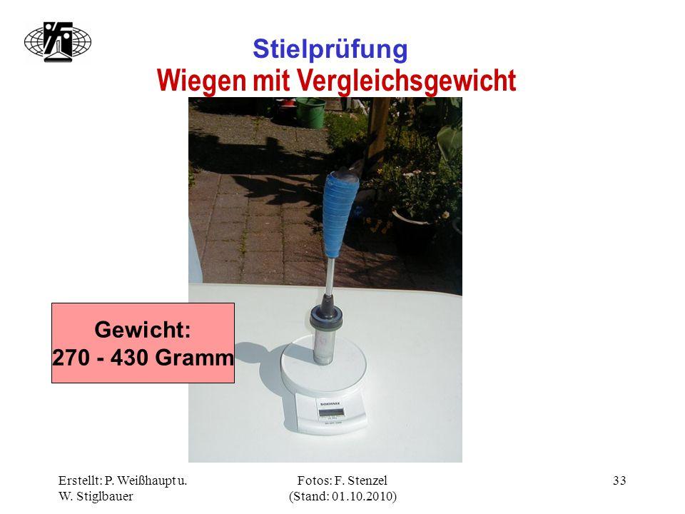 Erstellt: P. Weißhaupt u. W. Stiglbauer Fotos: F. Stenzel (Stand: 01.10.2010) 33 Stielprüfung Wiegen mit Vergleichsgewicht Gewicht: 270 - 430 Gramm