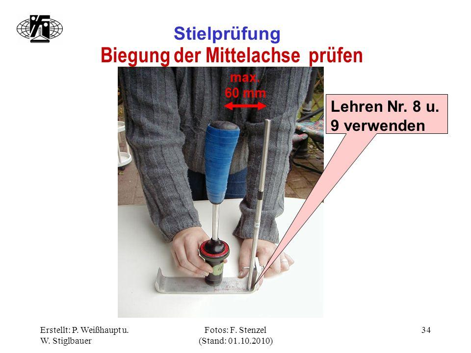 Erstellt: P. Weißhaupt u. W. Stiglbauer Fotos: F. Stenzel (Stand: 01.10.2010) 34 Stielprüfung Biegung der Mittelachse prüfen Lehren Nr. 8 u. 9 verwend