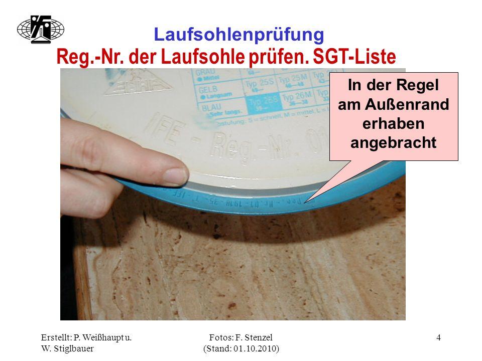Erstellt: P. Weißhaupt u. W. Stiglbauer Fotos: F. Stenzel (Stand: 01.10.2010) 4 Laufsohlenprüfung Reg.-Nr. der Laufsohle prüfen. SGT-Liste In der Rege
