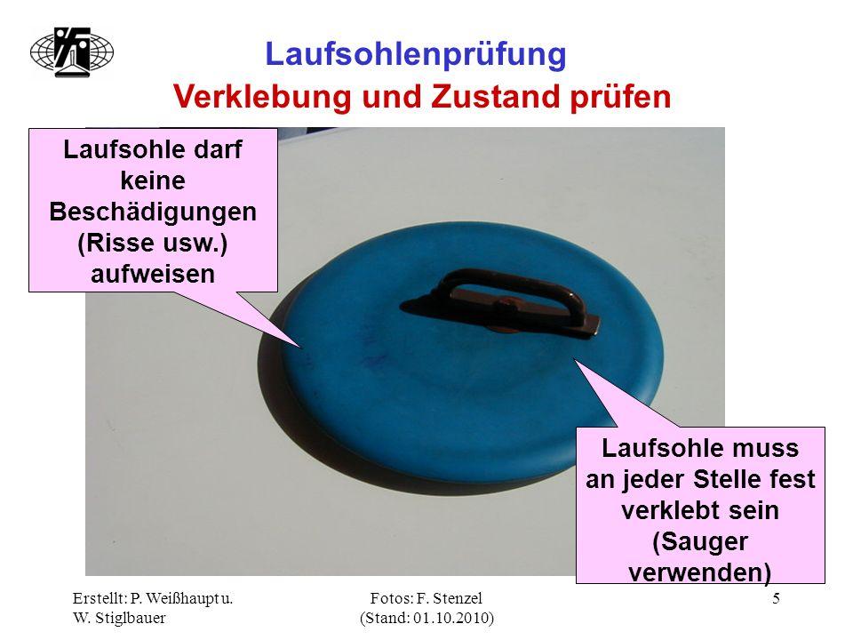 Erstellt: P. Weißhaupt u. W. Stiglbauer Fotos: F. Stenzel (Stand: 01.10.2010) 5 Laufsohlenprüfung Verklebung und Zustand prüfen Laufsohle muss an jede