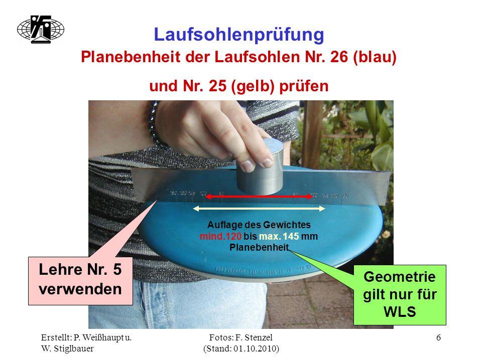 Erstellt: P. Weißhaupt u. W. Stiglbauer Fotos: F. Stenzel (Stand: 01.10.2010) 6 Laufsohlenprüfung Planebenheit der Laufsohlen Nr. 26 (blau) und Nr. 25