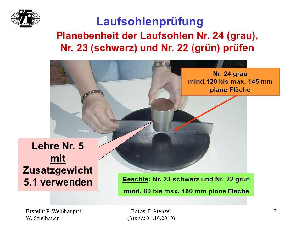 Erstellt: P. Weißhaupt u. W. Stiglbauer Fotos: F. Stenzel (Stand: 01.10.2010) 7 Laufsohlenprüfung Planebenheit der Laufsohlen Nr. 24 (grau), Nr. 23 (s