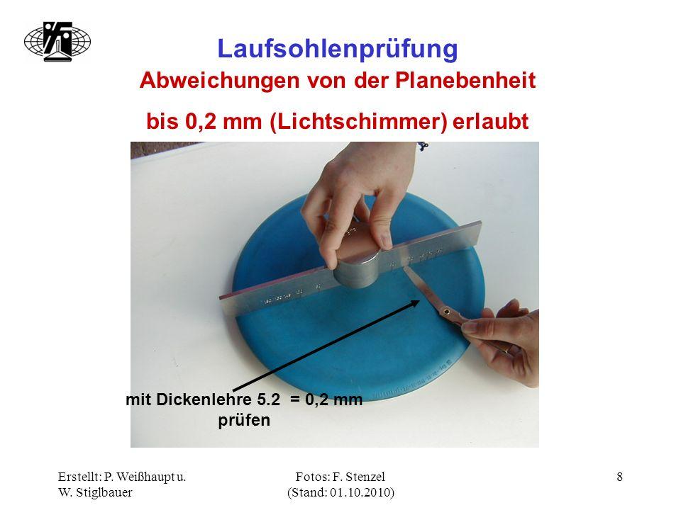 Erstellt: P. Weißhaupt u. W. Stiglbauer Fotos: F. Stenzel (Stand: 01.10.2010) 8 Laufsohlenprüfung Abweichungen von der Planebenheit bis 0,2 mm (Lichts