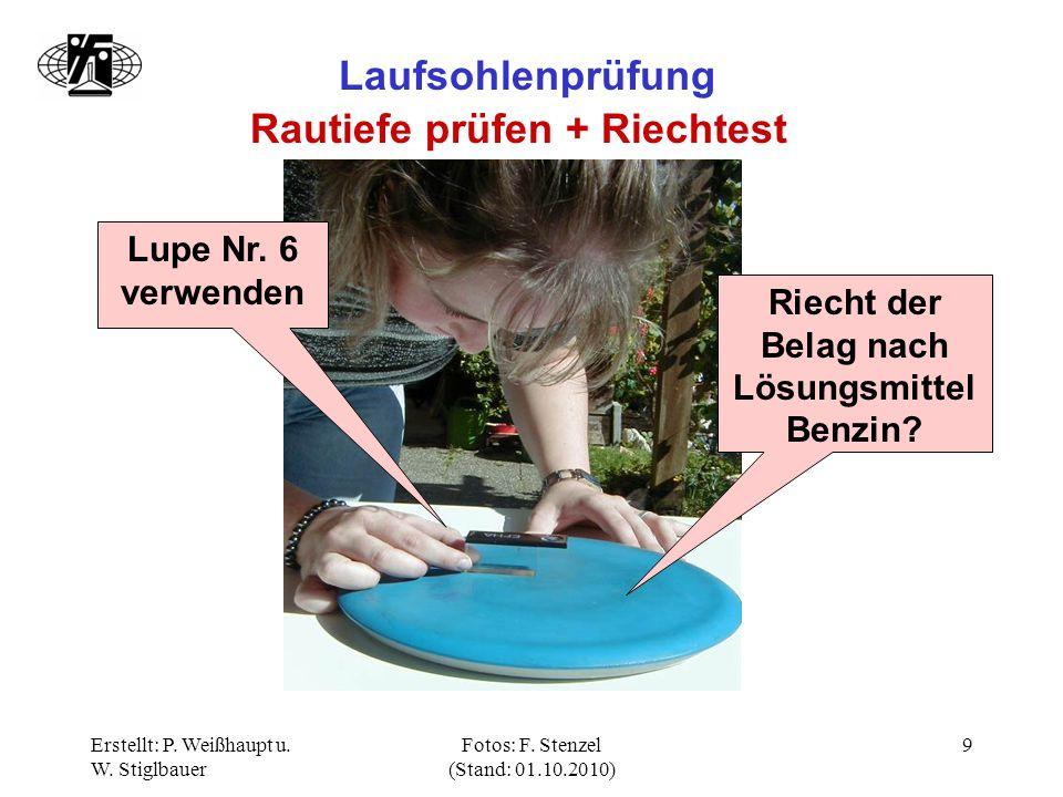 Erstellt: P. Weißhaupt u. W. Stiglbauer Fotos: F. Stenzel (Stand: 01.10.2010) 9 Laufsohlenprüfung Rautiefe prüfen + Riechtest Lupe Nr. 6 verwenden Rie