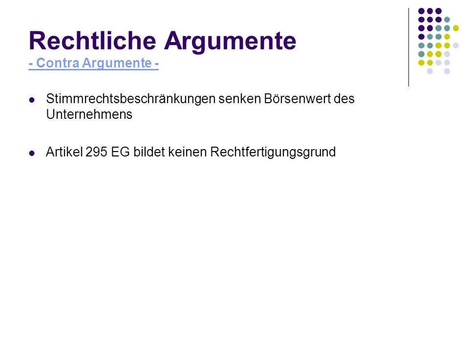 Rechtliche Argumente - Contra Argumente - Stimmrechtsbeschränkungen senken Börsenwert des Unternehmens Artikel 295 EG bildet keinen Rechtfertigungsgru