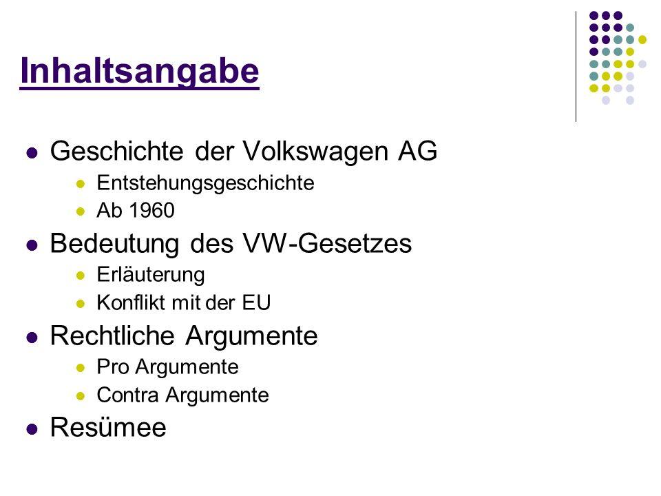 Inhaltsangabe Geschichte der Volkswagen AG Entstehungsgeschichte Ab 1960 Bedeutung des VW-Gesetzes Erläuterung Konflikt mit der EU Rechtliche Argument