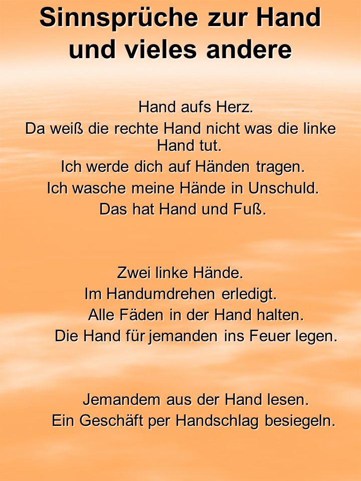 Sinnsprüche zur Hand und vieles andere Hand aufs Herz. Hand aufs Herz. Da weiß die rechte Hand nicht was die linke Hand tut. Ich werde dich auf Händen