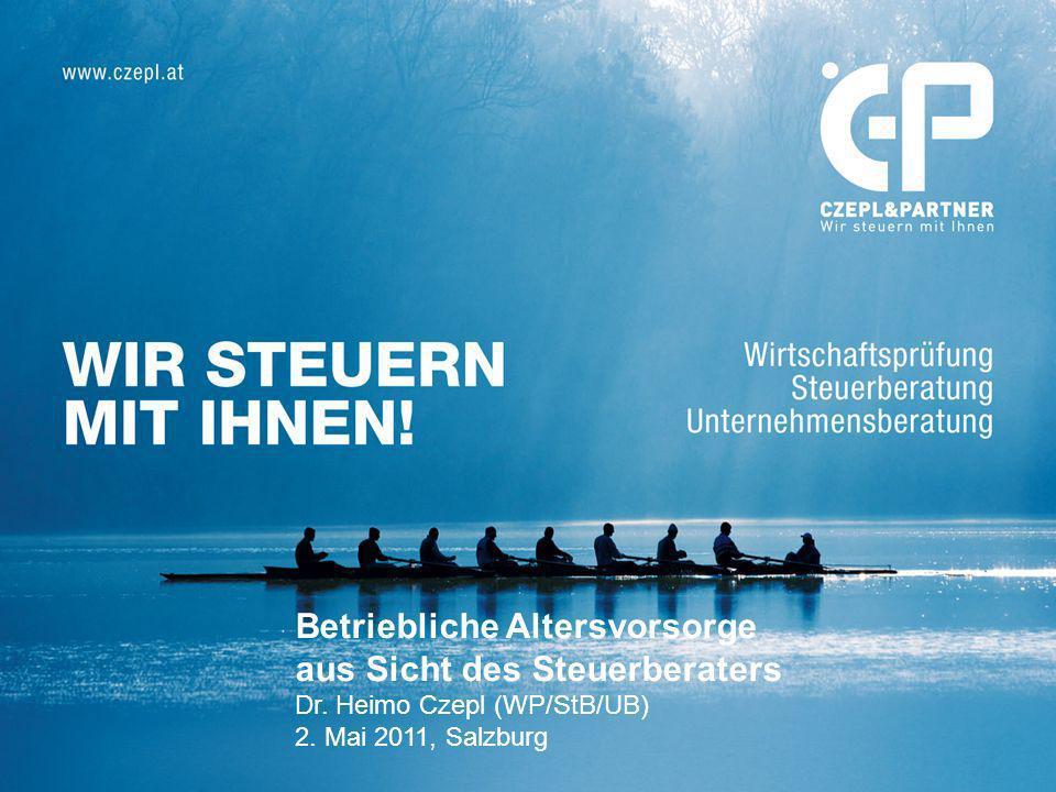 Betriebliche Altersvorsorge aus Sicht des Steuerberaters Dr. Heimo Czepl (WP/StB/UB) 2. Mai 2011, Salzburg