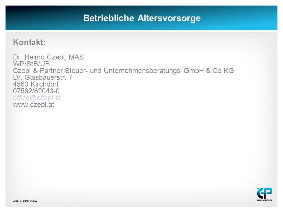 Czepl & Partner © 2009 Betriebliche Altersvorsorge Kontakt: Dr. Heimo Czepl, MAS WP/StB/UB Czepl & Partner Steuer- und Unternehmensberatungs GmbH & Co