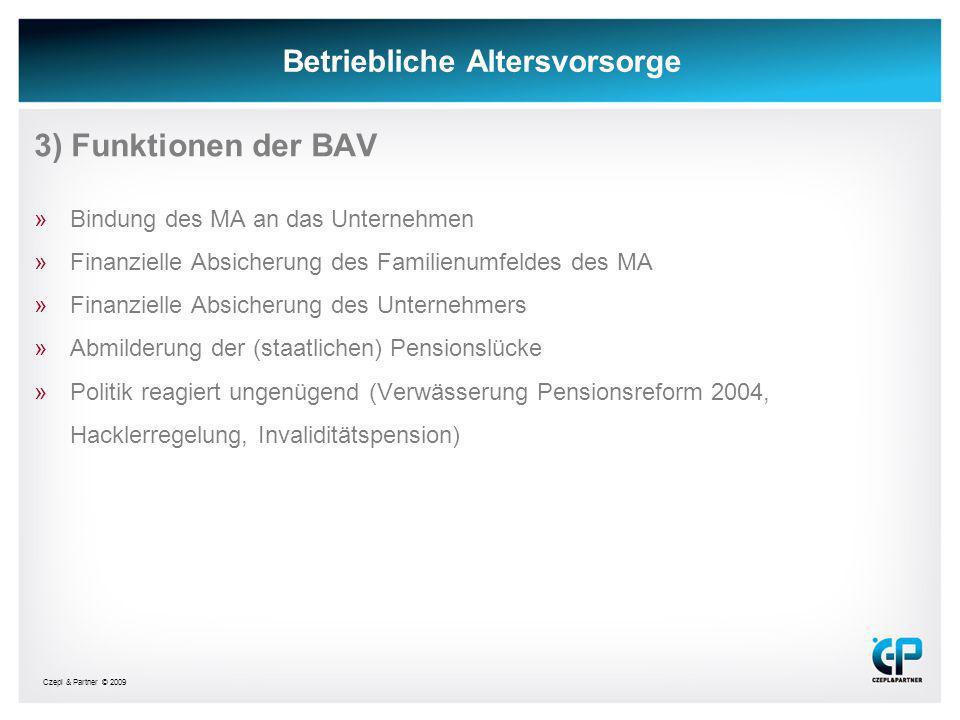 Czepl & Partner © 2009 Betriebliche Altersvorsorge 3) Funktionen der BAV »Bindung des MA an das Unternehmen »Finanzielle Absicherung des Familienumfel