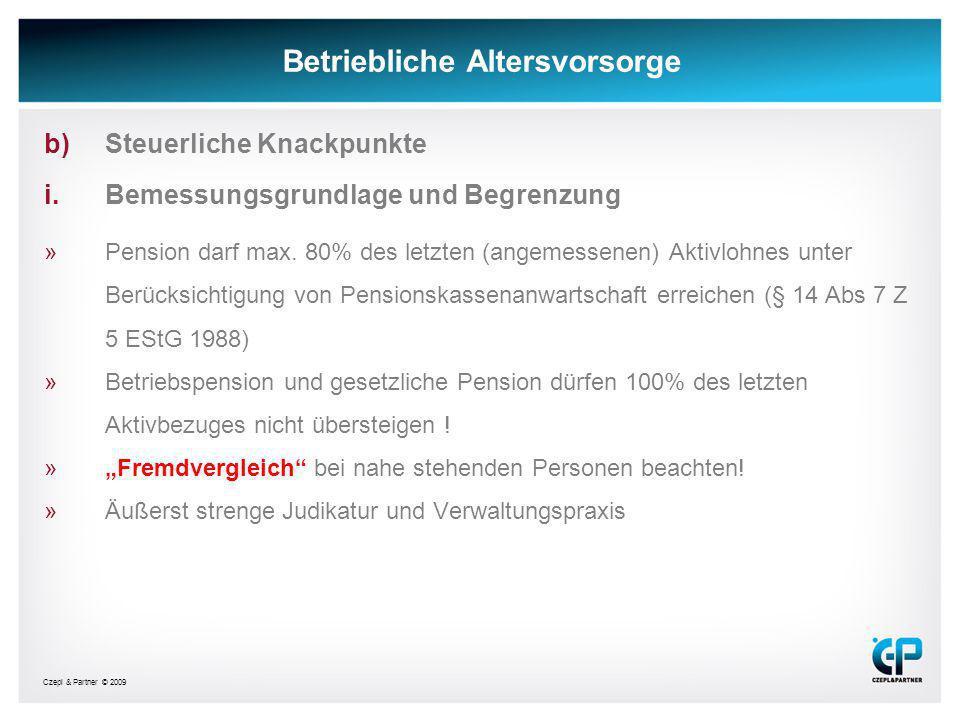 Czepl & Partner © 2009 Betriebliche Altersvorsorge b)Steuerliche Knackpunkte i.Bemessungsgrundlage und Begrenzung »Pension darf max. 80% des letzten (