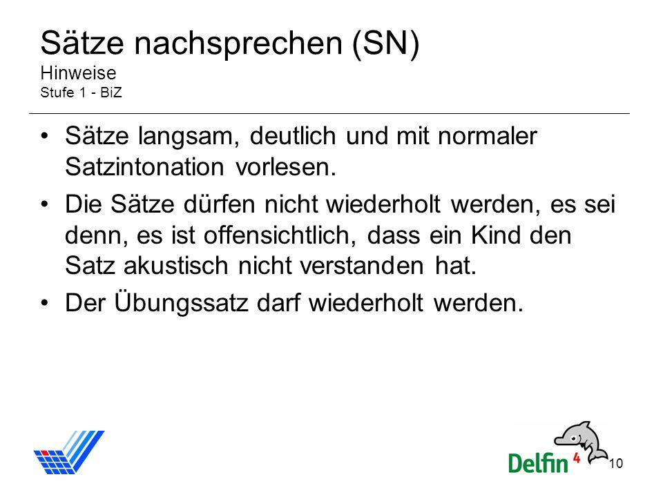 10 Sätze nachsprechen (SN) Hinweise Stufe 1 - BiZ Sätze langsam, deutlich und mit normaler Satzintonation vorlesen. Die Sätze dürfen nicht wiederholt