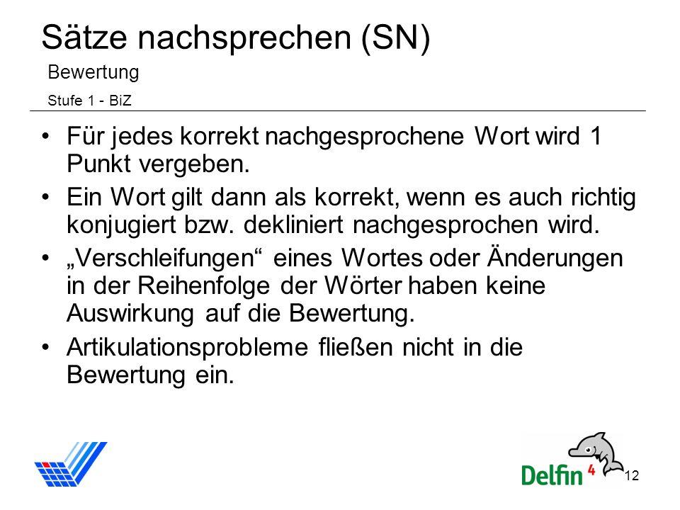 12 Sätze nachsprechen (SN) Bewertung Stufe 1 - BiZ Für jedes korrekt nachgesprochene Wort wird 1 Punkt vergeben. Ein Wort gilt dann als korrekt, wenn