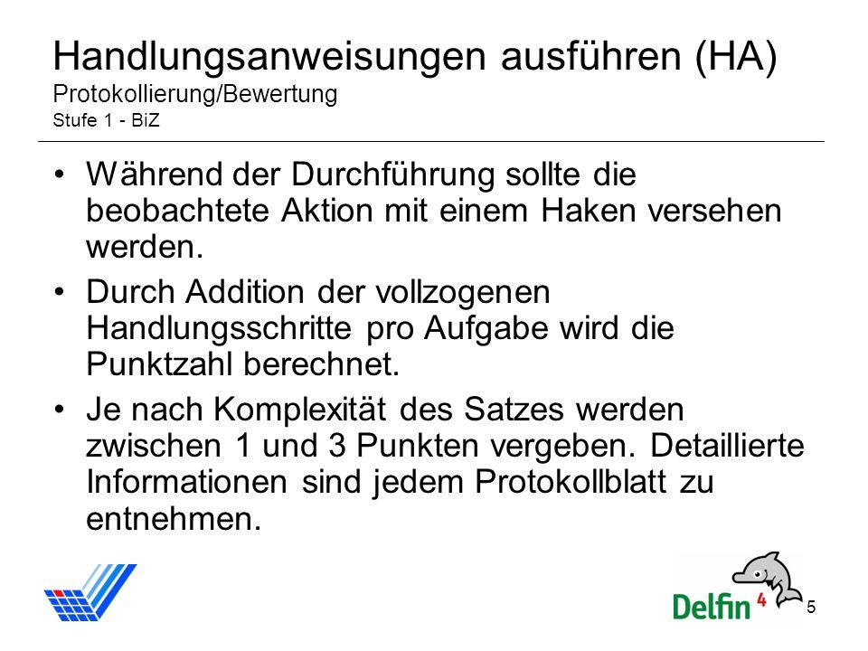 5 Handlungsanweisungen ausführen (HA) Protokollierung/Bewertung Stufe 1 - BiZ Während der Durchführung sollte die beobachtete Aktion mit einem Haken v