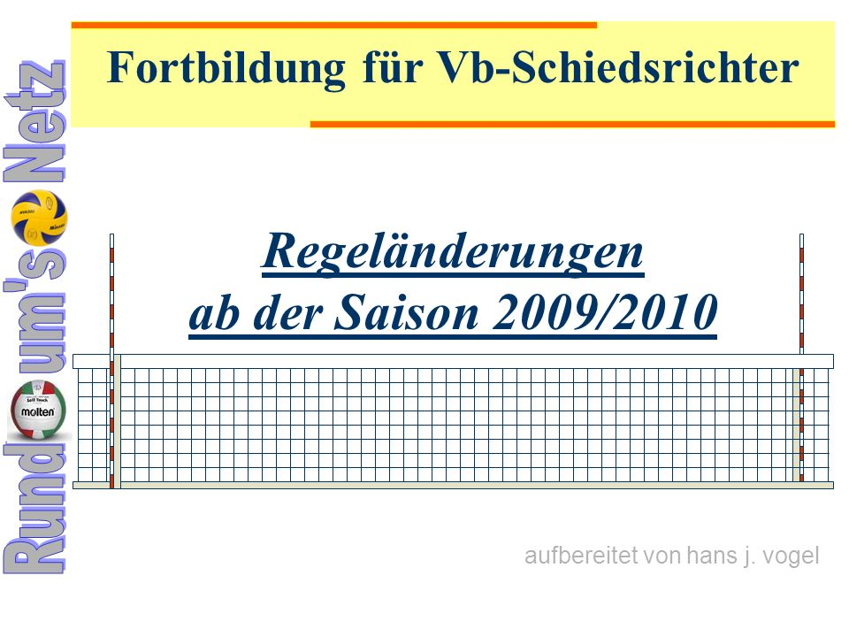 bird aufbereitet von hans j. vogel Fortbildung für Vb-Schiedsrichter Regeländerungen ab der Saison 2009/2010