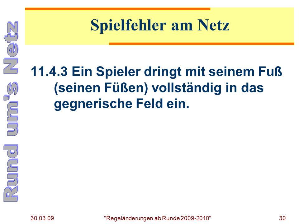 30.03.09 Regeländerungen ab Runde 2009-2010 30 11.4.3Ein Spieler dringt mit seinem Fuß (seinen Füßen) vollständig in das gegnerische Feld ein.