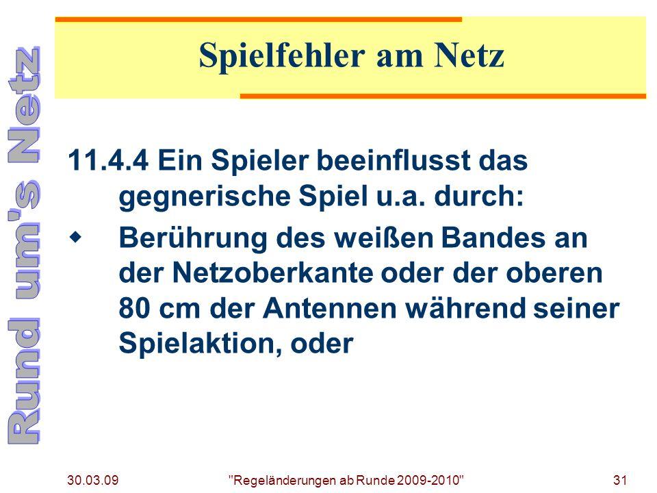 30.03.09 Regeländerungen ab Runde 2009-2010 31 11.4.4Ein Spieler beeinflusst das gegnerische Spiel u.a.