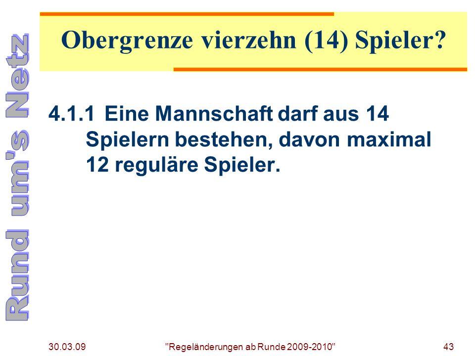 30.03.09 Regeländerungen ab Runde 2009-2010 43 4.1.1Eine Mannschaft darf aus 14 Spielern bestehen, davon maximal 12 reguläre Spieler.