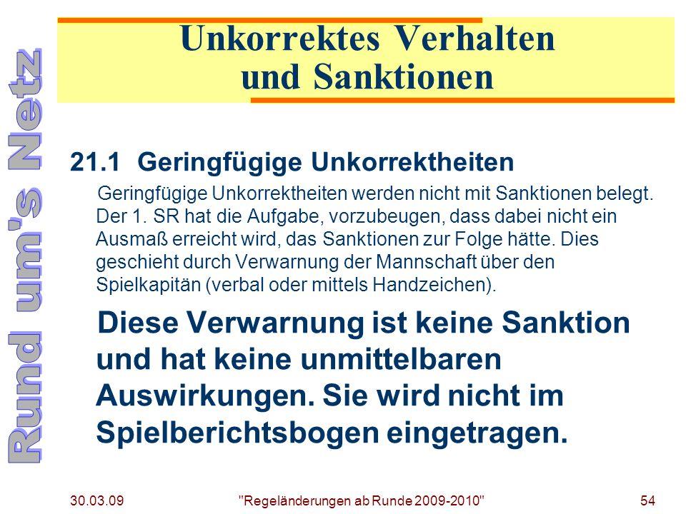 30.03.09 Regeländerungen ab Runde 2009-2010 54 21.1Geringfügige Unkorrektheiten Geringfügige Unkorrektheiten werden nicht mit Sanktionen belegt.